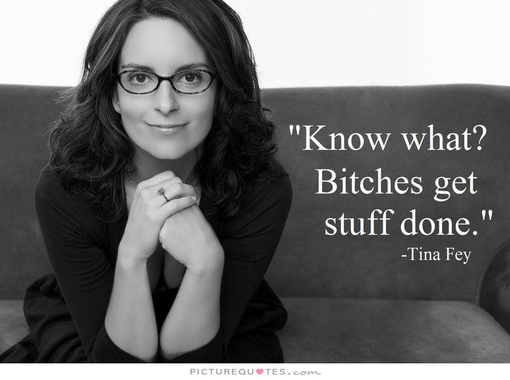 know-what-bitches-get-stuff-done-quote-1